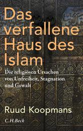 Das verfallene Haus des Islam - Die religiösen Ursachen von Unfreiheit, Stagnation und Gewalt