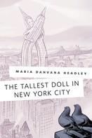 Maria Dahvana Headley: The Tallest Doll in New York City