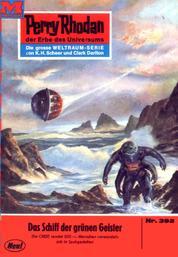 "Perry Rhodan 392: Das Schiff der grünen Geister - Perry Rhodan-Zyklus ""M 87"""