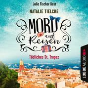 Mord auf Reisen - Tödliches St. Tropez (Ungekürzt)