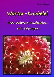 Wörter-Knobelei - 500 Wörter-Knobeleien mit Lösungen