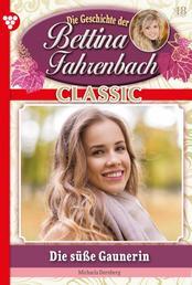 Bettina Fahrenbach Classic 18 – Liebesroman - Die süße Gaunerin