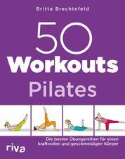50 Workouts – Pilates - Die besten Übungsreihen für einen kraftvollen und geschmeidigen Körper