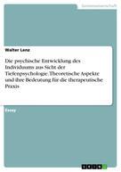Walter Lenz: Die psychische Entwicklung des Individuums aus Sicht der Tiefenpsychologie. Theoretische Aspekte und ihre Bedeutung für die therapeutische Praxis
