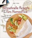 Anne Lucas: Blitzschnelle Rezepte (nicht nur) fürs Homeoffice. Schneller als der Lieferservice. Einfache, leckere und gesunde Mahlzeiten, die auch Kindern schmecken ★★★★