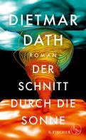 Dietmar Dath: Der Schnitt durch die Sonne