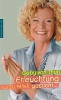 Gaby von Thun: Erleuchtung verzweifelt gesucht