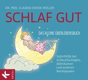 Schlaf gut - Das kleine Überlebensbuch - Soforthilfe bei Schlechtschlafen, Albträumen und anderen Nachtqualen