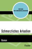 Peter de Mendelssohn: Schmerzliches Arkadien