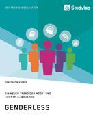 Konstantin Kröber: Genderless. Ein neuer Trend der Mode- und Lifestyle-Industrie