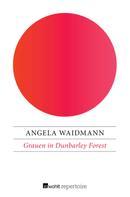 Angela Waidmann: Grauen in Dunbarley Forest ★★