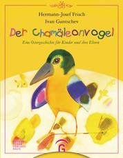 Der Chamäleonvogel - Eine Ostergeschichte für Kinder und ihre Eltern
