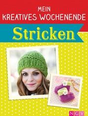 Mein kreatives Wochenende: Stricken - Schnelle Strickprojekte für freie Tage