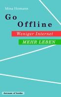 Mina Homann: Go Offline: Weniger Internet - Mehr Leben ★★★★