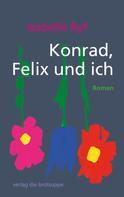 Isabelle Ryf: Konrad, Felix und ich