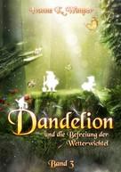 Ivonne K. Wimper: Dandelion und die Befreiung der Wetterwichtel