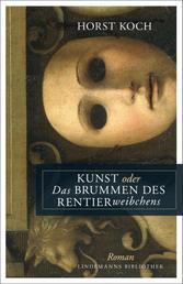 Kunst oder Das Brummen des Rentierweibchens - Roman