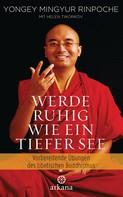 Yongey Mingyur Rinpoche: Werde ruhig wie ein tiefer See ★★★★★