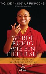 Werde ruhig wie ein tiefer See - Vorbereitende Übungen des tibetischen Buddhismus