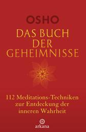 Das Buch der Geheimnisse - 112 Meditations-Techniken zur Entdeckung der inneren Wahrheit