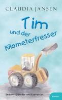 Claudia Jansen: Tim und der Kilometerfresser