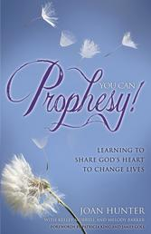 You Can Prophesy - Learning to Share God's Heart to Change Lives