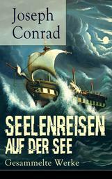 Seelenreisen auf der See: Gesammelte Werke - Herz der Finsternis + Lord Jim + Nostromo + Jugend