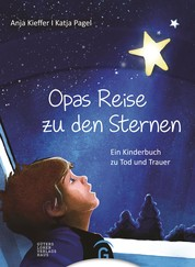 Opas Reise zu den Sternen - Ein Kinderbuch zu Tod und Trauer