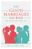 Ph.D. Clark: Why Good Marriages Go Bad