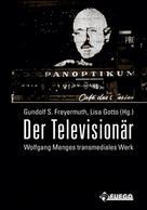 Gundolf S. Freyermuth: Der Televisionär