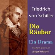 Friedrich von Schiller: Die Räuber. Ein Drama - Ungekürzte Lesung