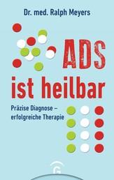 ADS ist heilbar - Präzise Diagnose - erfolgreiche Therapie