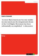 Katrin Schmidt: 'As more Black Americans become middle income Americans the integrationist dream of the Civil Rights Movement has been substantially accomplished' - A discussion