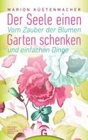 Marion Küstenmacher: Der Seele einen Garten schenken ★★★