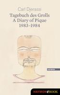 Carl Djerassi: Tagebuch des Grolls. A Diary of Pique 1983-1984