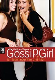 Gossip Girl 6 - Ich lebe lieber hier und jetzt