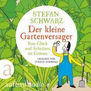 Der kleine Gartenversager - Vom Glück und Scheitern im Grünen (Gekürzt)