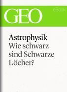 GEO Magazin: Astrophysik: Wie schwarz sind Schwarze Löcher? (GEO eBook Single) ★★★★★
