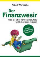 Albert Warnecke: Der Finanzwesir - Was Sie über Vermögensaufbau wirklich wissen müssen. Intelligent Geld anlegen und finanzielle Freiheit erlangen mit ETF und Index-Fonds ★★★★★