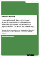 """Franziska Wiechert: Unterrichtsstunde: Beschreiben und Beurteilen menschlichen Handelns in Ausnahmesituationen am Beispiel des Jugendromans """"Die Wolke"""" (G. Pausewang)"""