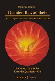 """Quanten-Bewusstheit. """"NEIN sagen"""" lernen mit der 2-Punkte-Methode - Authentizität mit der Kraft der Quanten-Welle"""