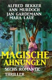 Magische Ahnungen: Sechs Romantic Thriller