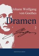 Johann Wolfgang von Goethe: Johann Wolfgang von Goethes Dramen