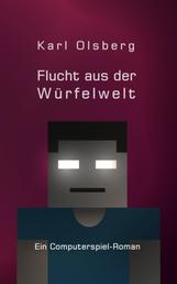 Flucht aus der Würfelwelt - Ein Computerspiel-Roman