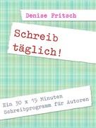 Denise Fritsch: Schreib täglich! ★