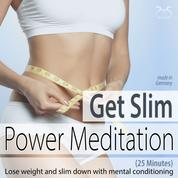 Get Slim Power Meditation: Lose Weight and Slim Down with Mental Conditioning (25 Minutes)