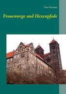 Uwe Goeritz: Frauenwege und Hexenpfade