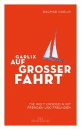 Garlix auf großer Fahrt - Die Welt umsegeln mit Fremden und Freunden