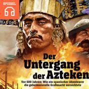 Der Untergang der Azteken - Wie ein spanischer Abenteurer die geheimnisvolle Großmacht vernichtete