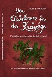 Der Christbaum in der Kreissäge - Punschgeschichten für die Adventszeit